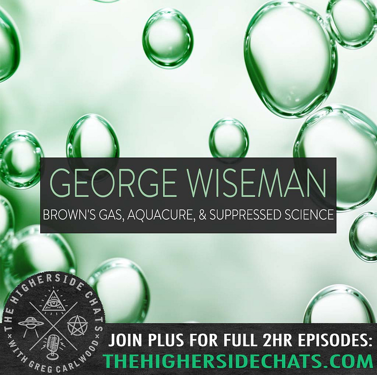 George Wiseman Browns Gas Aquacure Interview on The Higherside Chats Podcast