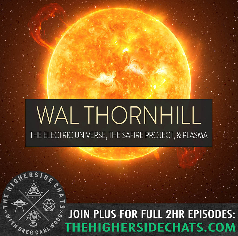Wal Thornhill Electric Universe Safire Project Plasma Interview On The Higherside Chats Podcast